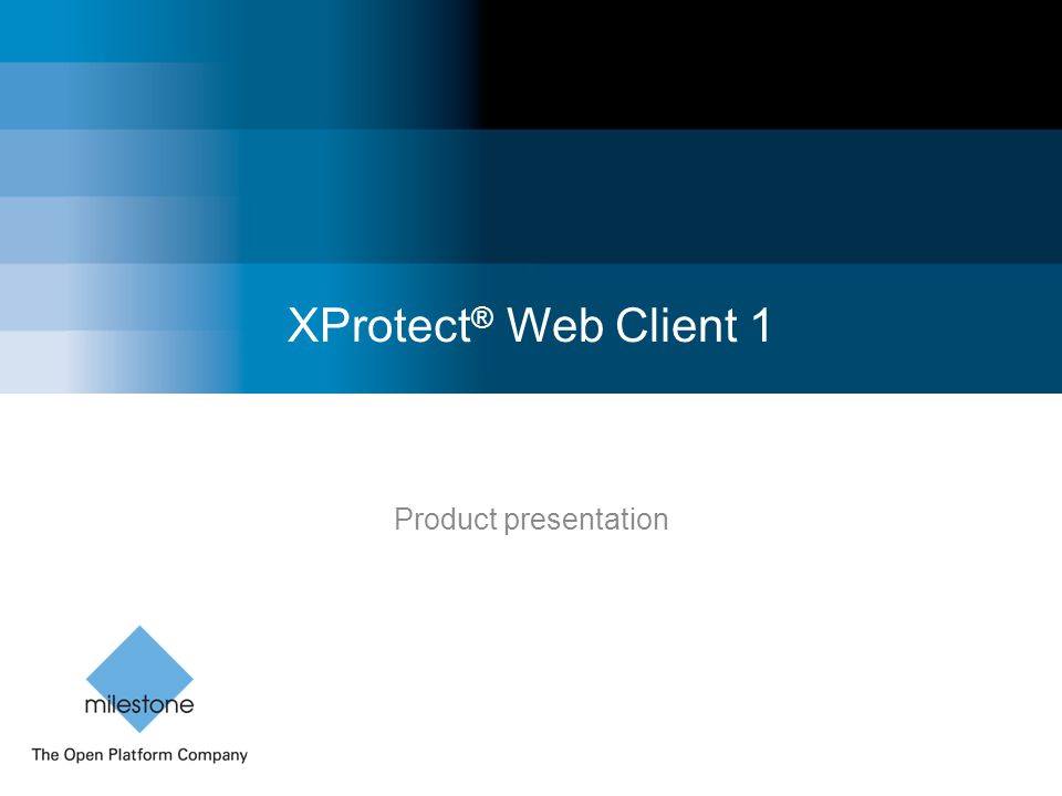 Milestone Systems Confidential Introduction to XProtect Web Client 1 Content