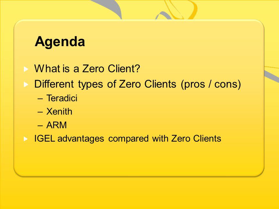 Agenda What is a Zero Client.