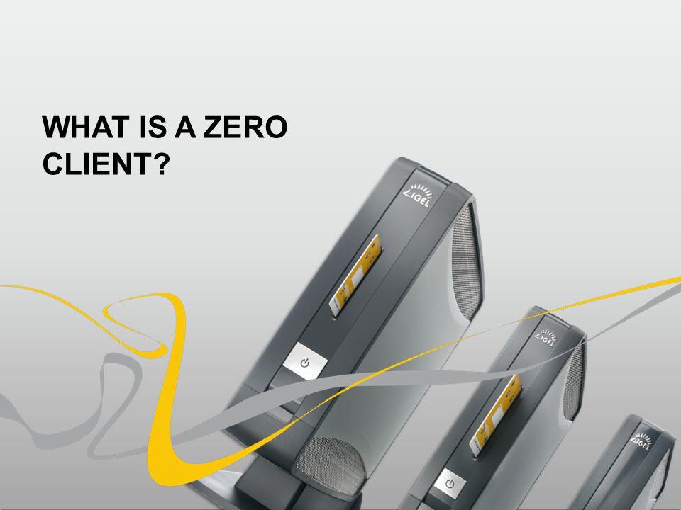 WHAT IS A ZERO CLIENT?