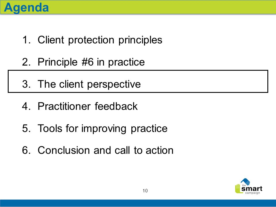 10 1.Client protection principles 2.Principle #6 in practice 3.The client perspective 4.Practitioner feedback 5.Tools for improving practice 6.Conclus