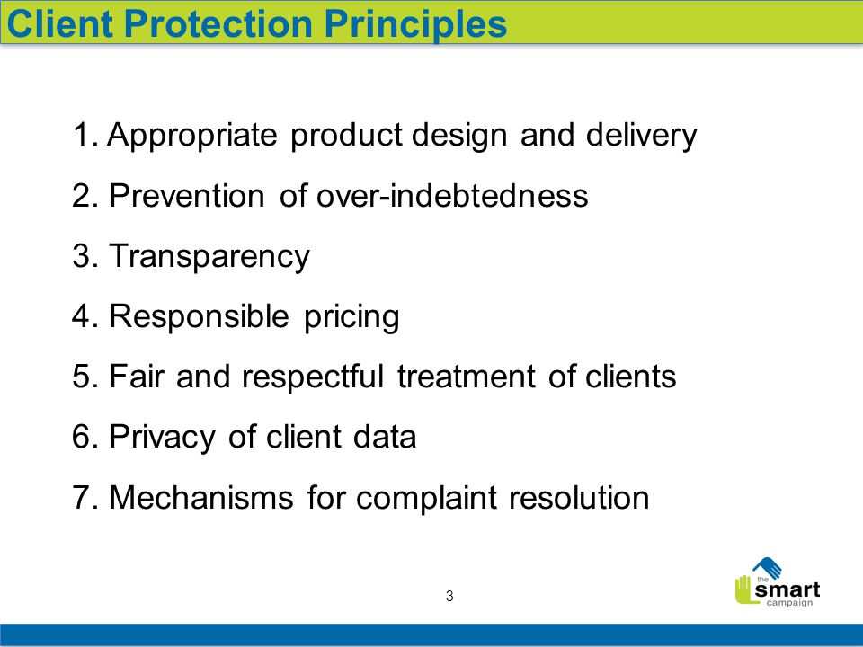 3 1. Appropriate product design and delivery 2. Prevention of over-indebtedness 3.