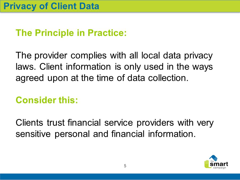 5 Privacy of Client Data The Principle in Practice: The provider complies with all local data privacy laws.