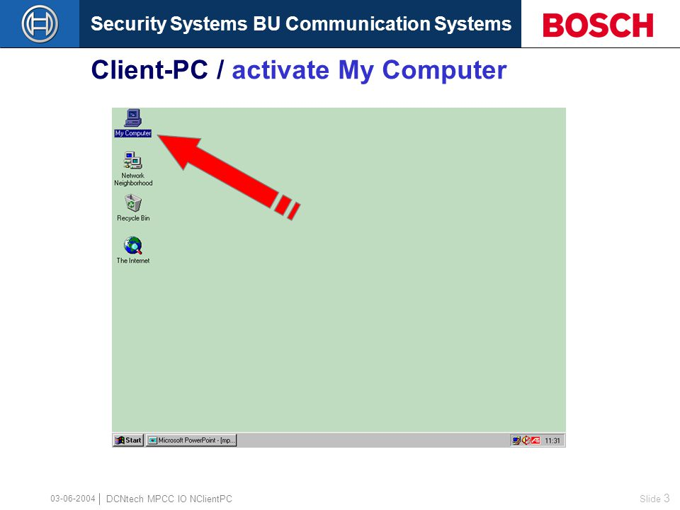Security Systems BU Communication Systems Slide 3 DCNtech MPCC IO NClientPC 03-06-2004 Client-PC / activate My Computer