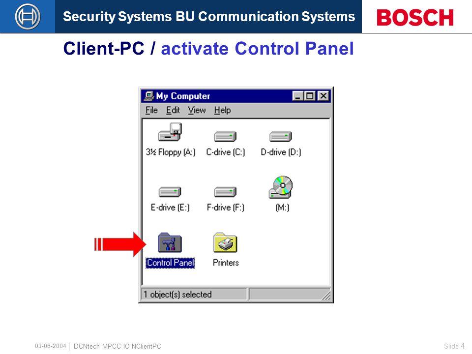 Security Systems BU Communication Systems Slide 4 DCNtech MPCC IO NClientPC 03-06-2004 Client-PC / activate Control Panel