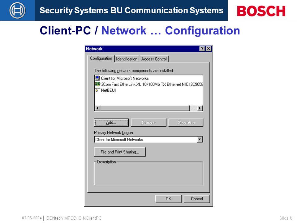 Security Systems BU Communication Systems Slide 6 DCNtech MPCC IO NClientPC 03-06-2004 Client-PC / Network … Configuration