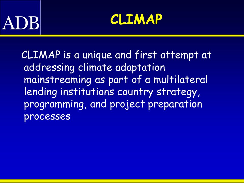 CLIMAP CLIMAP is a unique and first attempt at addressing climate adaptation mainstreaming as part of a multilateral lending institutions country strategy, programming, and project preparation processes