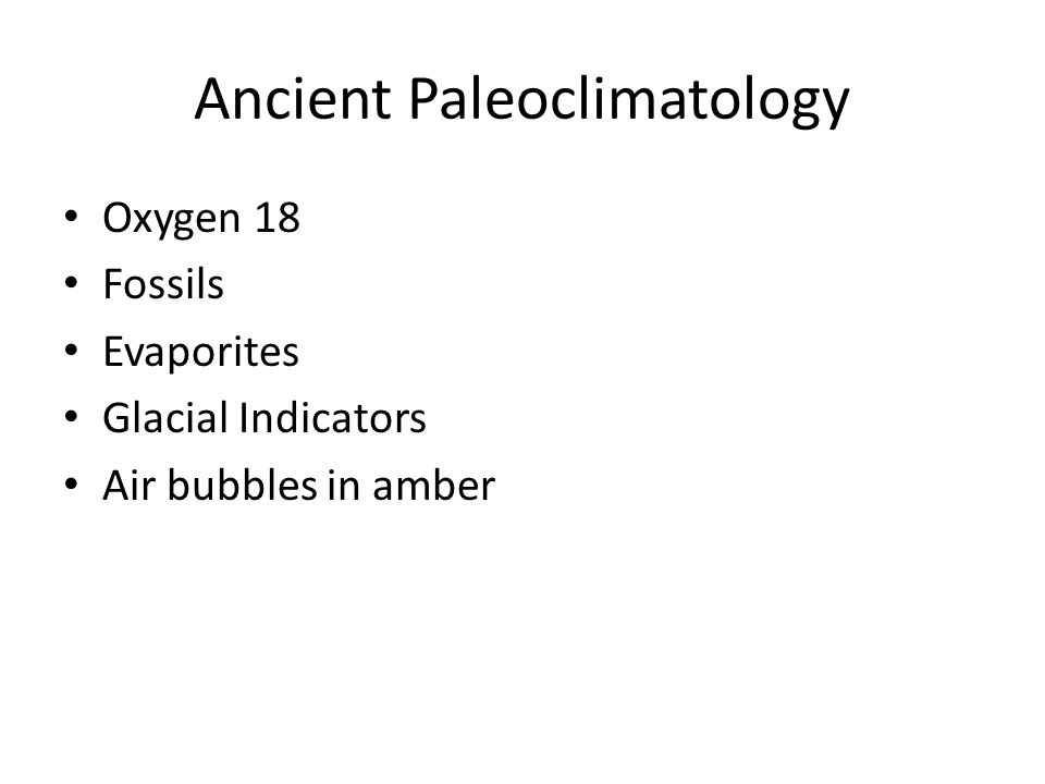 Ancient Paleoclimatology Oxygen 18 Fossils Evaporites Glacial Indicators Air bubbles in amber