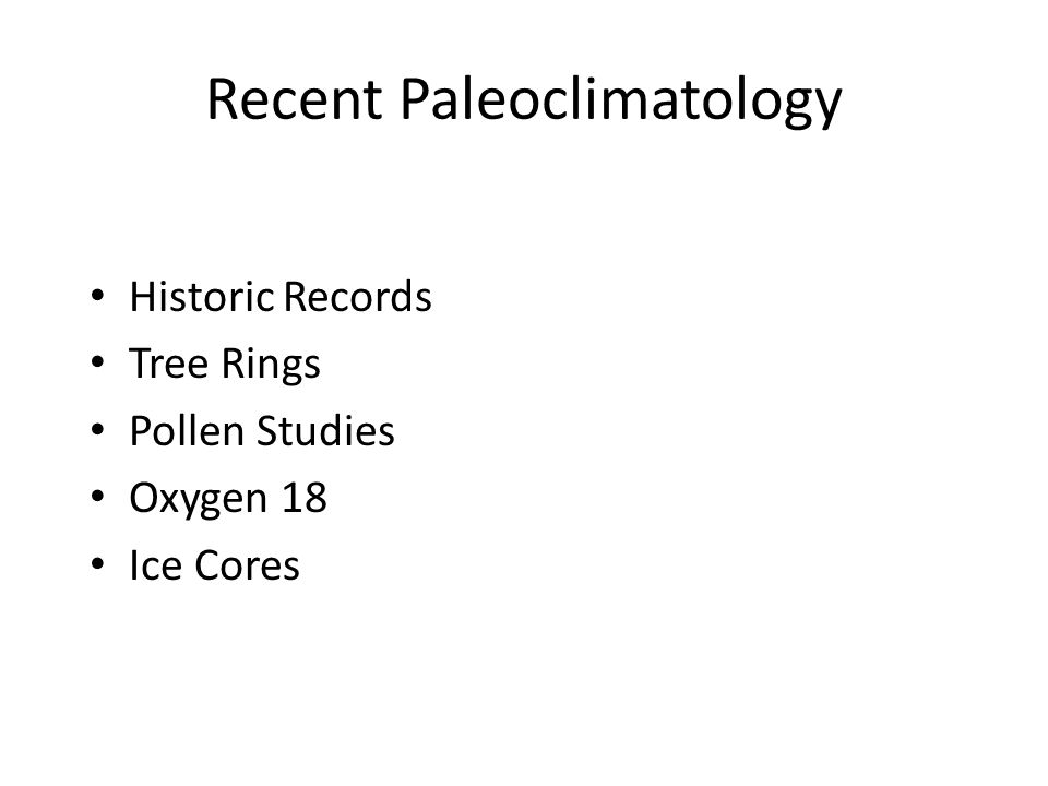 Recent Paleoclimatology Historic Records Tree Rings Pollen Studies Oxygen 18 Ice Cores