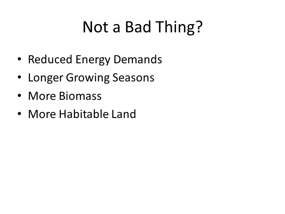 Not a Bad Thing? Reduced Energy Demands Longer Growing Seasons More Biomass More Habitable Land