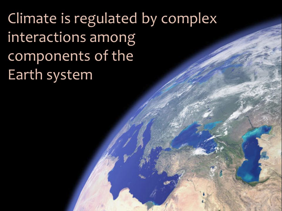 Climate is regulated by complex interactions among components of the Earth system