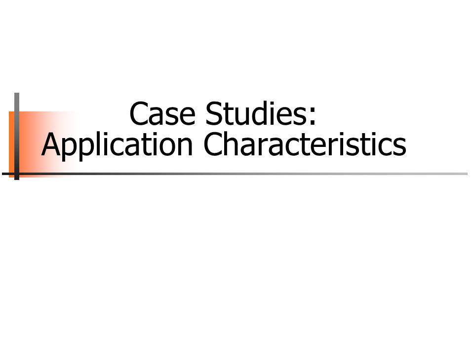 Case Studies: Application Characteristics