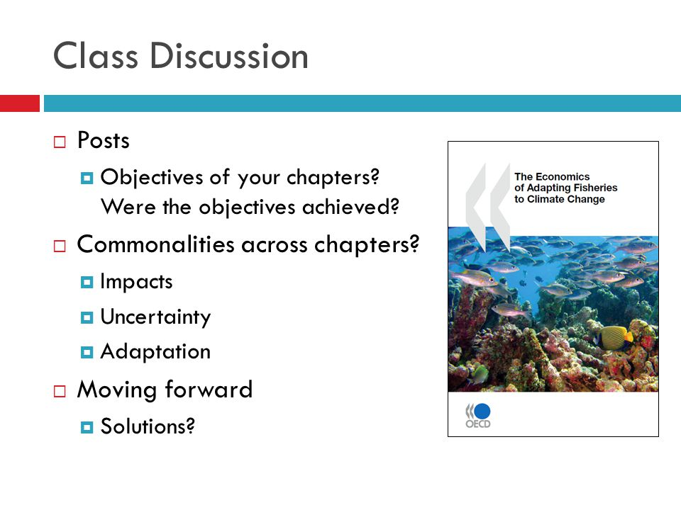 Class Discussion  Posts  Objectives of your chapters? Were the objectives achieved?  Commonalities across chapters?  Impacts  Uncertainty  Adapt