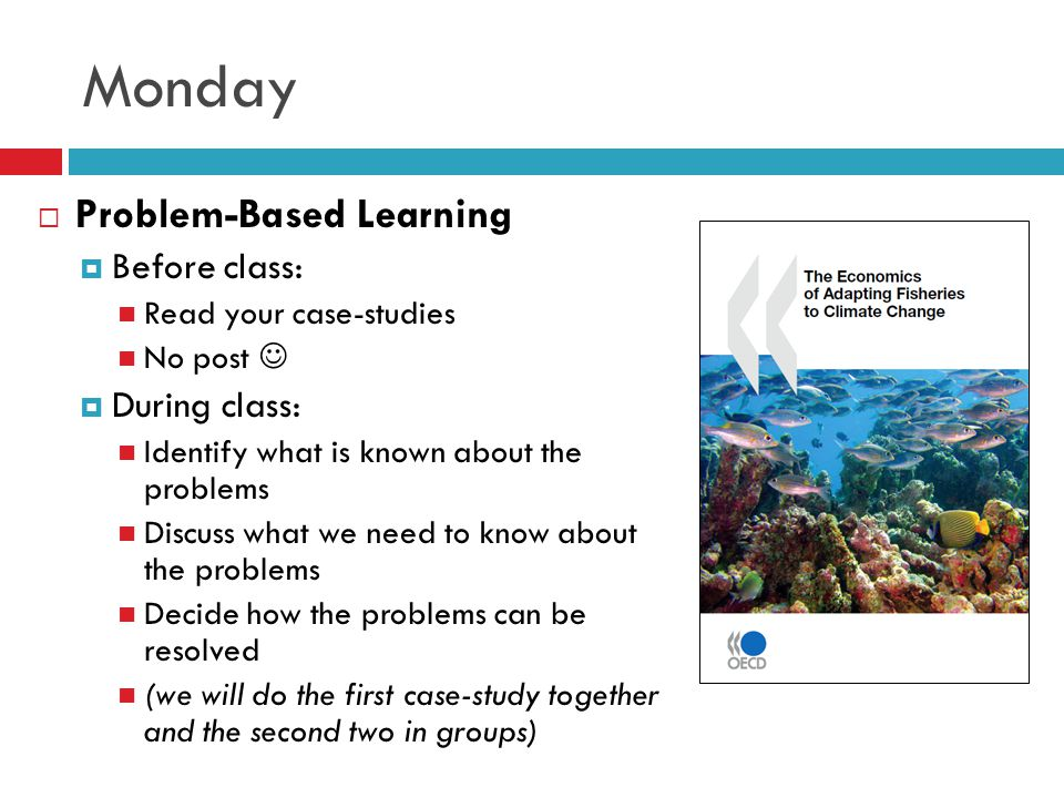 Monday  Problem-Based Learning  Before class: Read your case-studies No post  During class: Identify what is known about the problems Discuss what