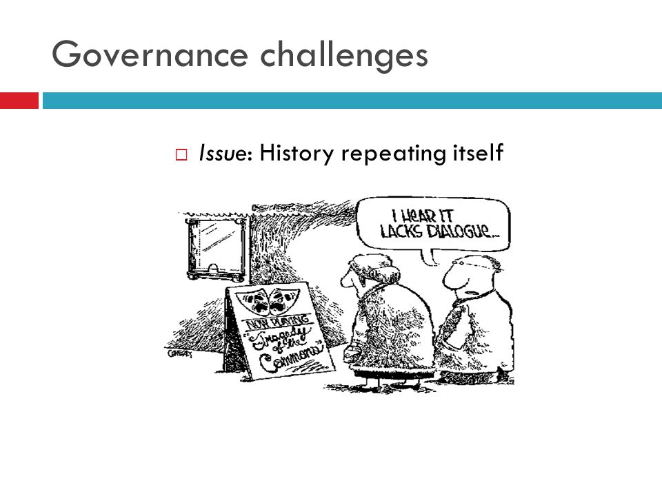 Governance challenges  Issue: History repeating itself