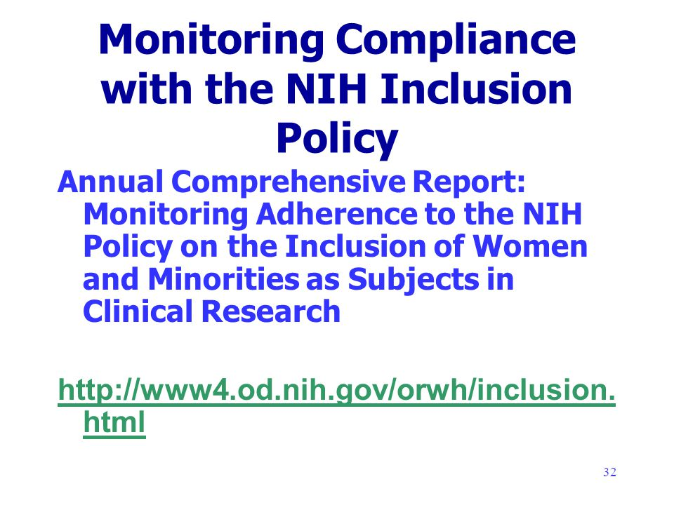 32 Monitoring Compliance with the NIH Inclusion Policy Annual Comprehensive Report: Monitoring Adherence to the NIH Policy on the Inclusion of Women and Minorities as Subjects in Clinical Research