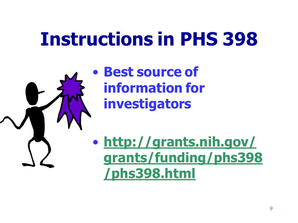 9 Instructions in PHS 398 Best source of information for investigators   grants/funding/phs398 /phs398.htmlhttp://grants.nih.gov/ grants/funding/phs398 /phs398.html