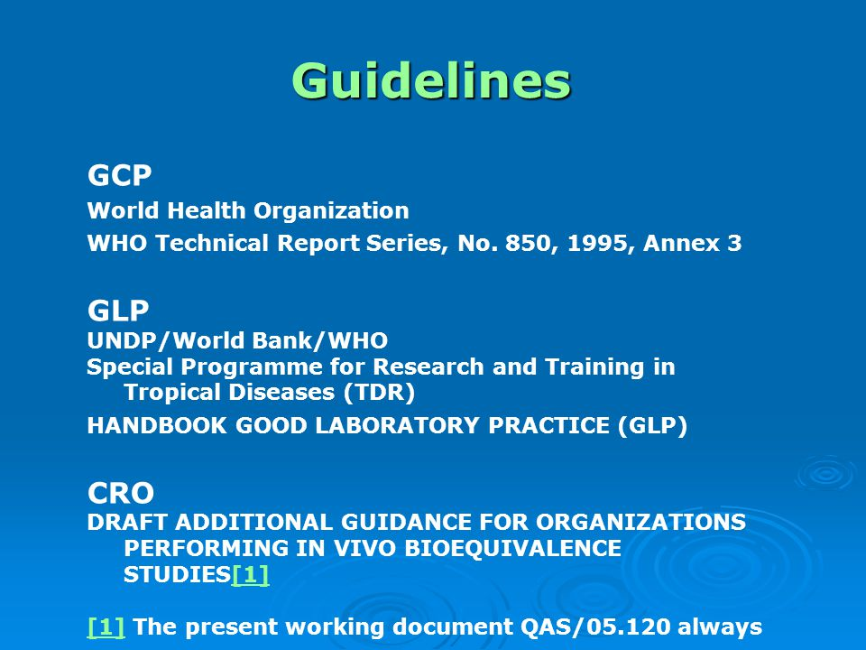 Guidelines GCP World Health Organization WHO Technical Report Series, No. 850, 1995, Annex 3 GLP UNDP/World Bank/WHO Special Programme for Research an