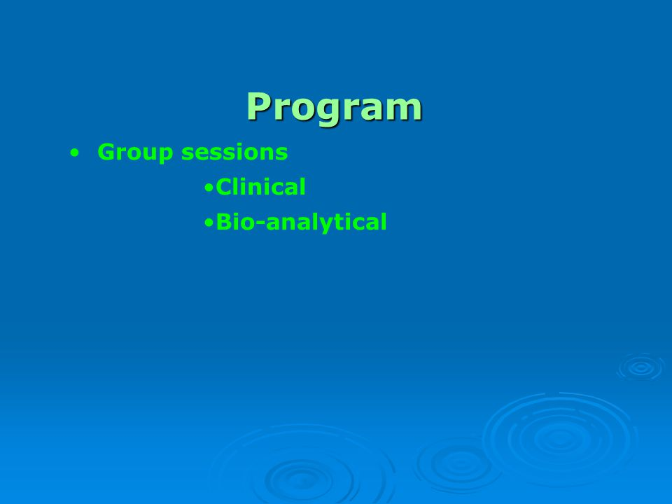 Program Group sessions Clinical Bio-analytical