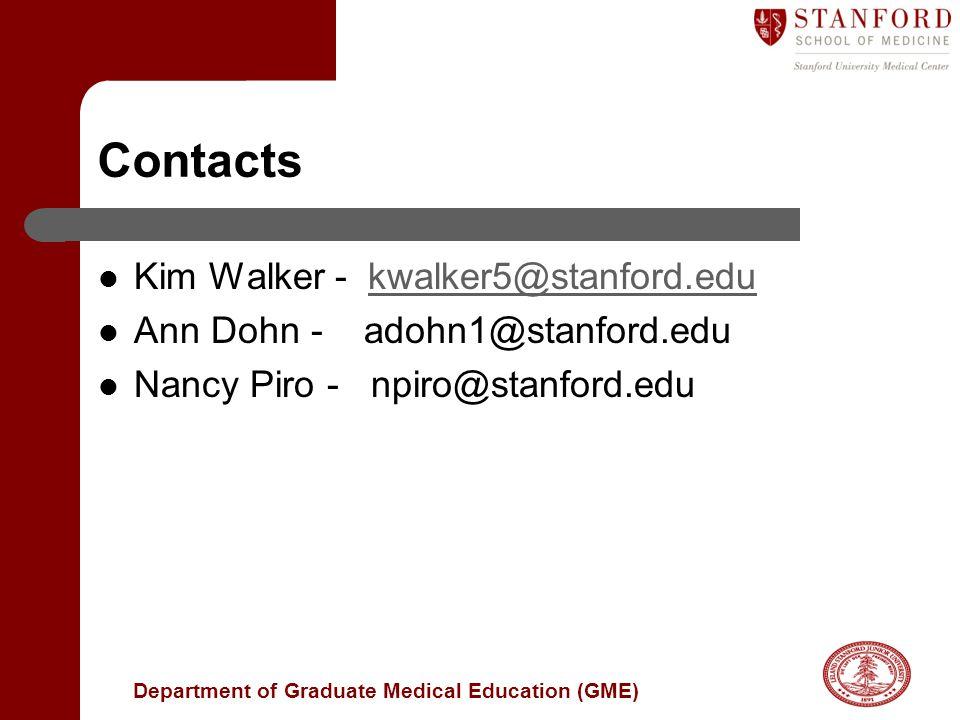 Department of Graduate Medical Education (GME) Contacts Kim Walker - kwalker5@stanford.edukwalker5@stanford.edu Ann Dohn - adohn1@stanford.edu Nancy Piro - npiro@stanford.edu