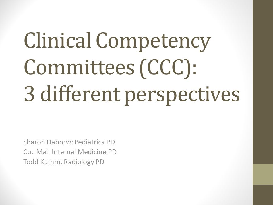Clinical Competency Committees (CCC): 3 different perspectives Sharon Dabrow: Pediatrics PD Cuc Mai: Internal Medicine PD Todd Kumm: Radiology PD