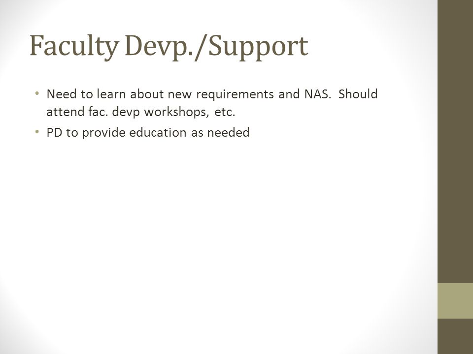 Faculty Devp./Support Need to learn about new requirements and NAS.