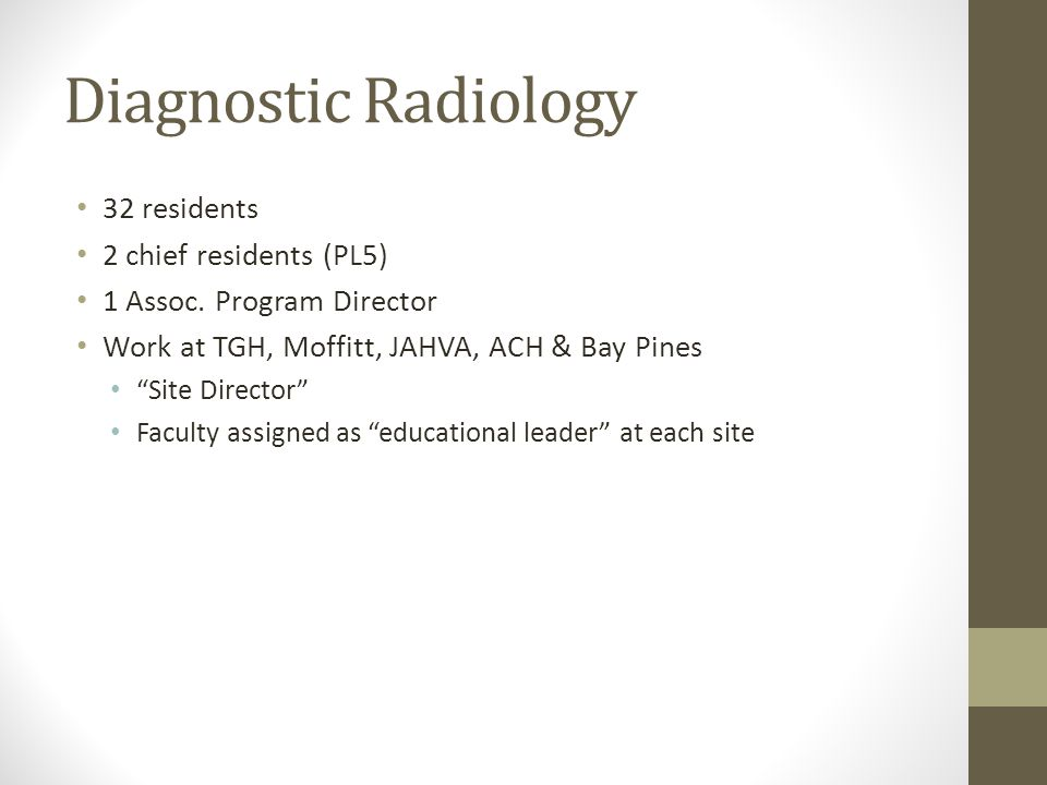 Diagnostic Radiology 32 residents 2 chief residents (PL5) 1 Assoc.