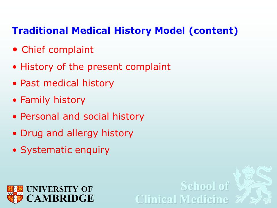 School of Clinical Medicine School of Clinical Medicine UNIVERSITY OF CAMBRIDGE Traditional Medical History Model (content) Chief complaint History of
