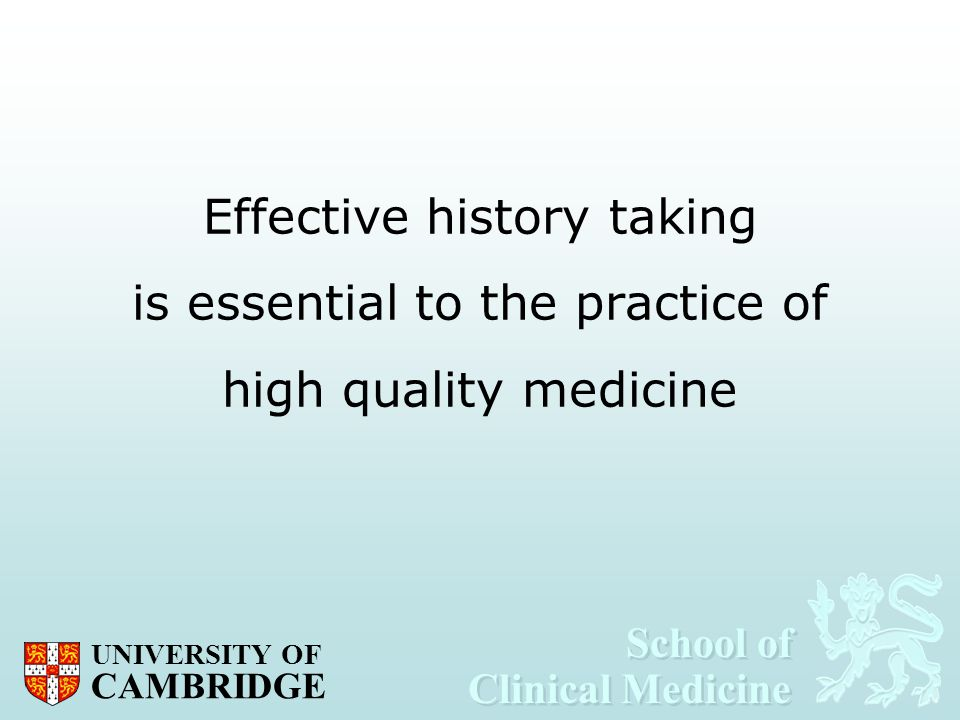 School of Clinical Medicine School of Clinical Medicine UNIVERSITY OF CAMBRIDGE Effective history taking is essential to the practice of high quality