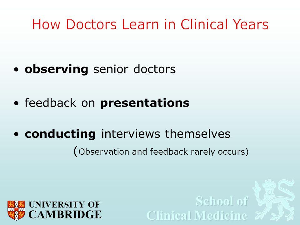 School of Clinical Medicine School of Clinical Medicine UNIVERSITY OF CAMBRIDGE observing senior doctors feedback on presentations conducting intervie