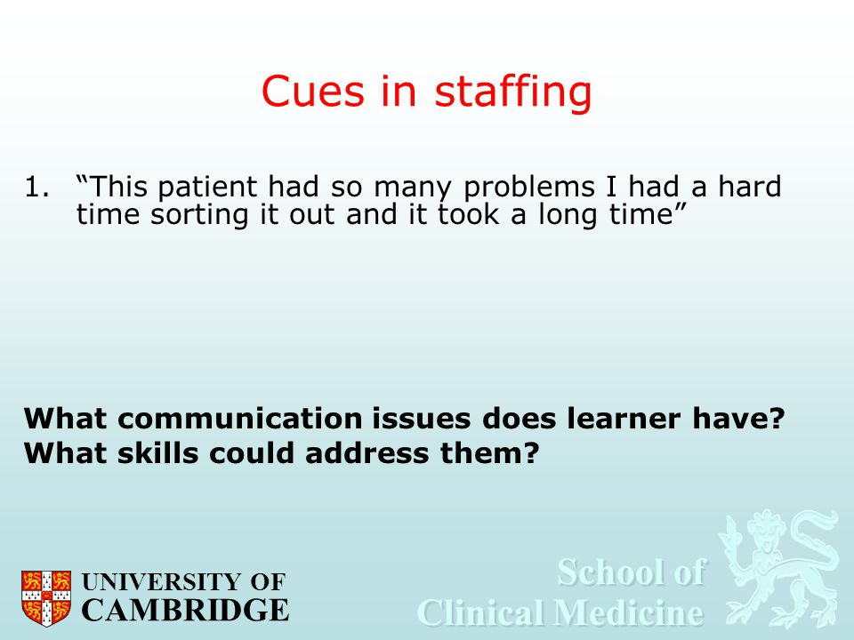 "School of Clinical Medicine School of Clinical Medicine UNIVERSITY OF CAMBRIDGE Cues in staffing 1.""This patient had so many problems I had a hard tim"
