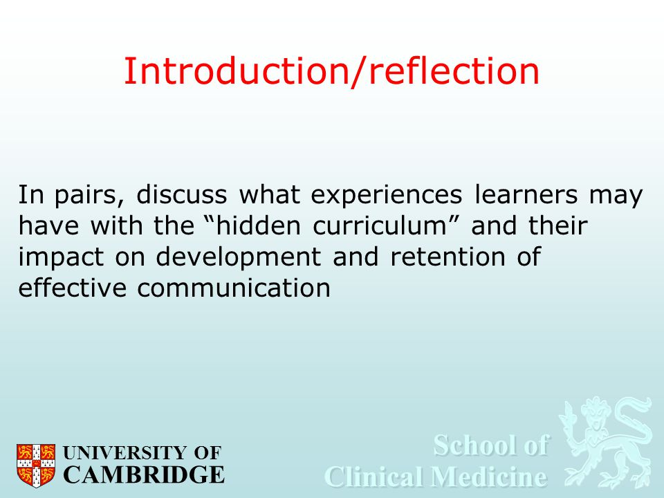 School of Clinical Medicine School of Clinical Medicine UNIVERSITY OF CAMBRIDGE Introduction/reflection In pairs, discuss what experiences learners ma