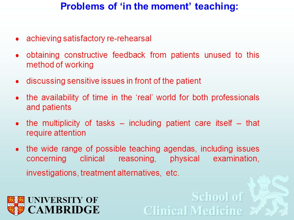 School of Clinical Medicine School of Clinical Medicine UNIVERSITY OF CAMBRIDGE Problems of 'in the moment' teaching:  achieving satisfactory re-rehe