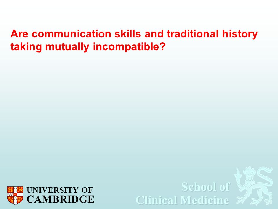 School of Clinical Medicine School of Clinical Medicine UNIVERSITY OF CAMBRIDGE Are communication skills and traditional history taking mutually incom