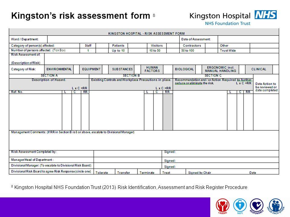 Kingston's risk assessment form 8 8 Kingston Hospital NHS Foundation Trust (2013) Risk Identification, Assessment and Risk Register Procedure