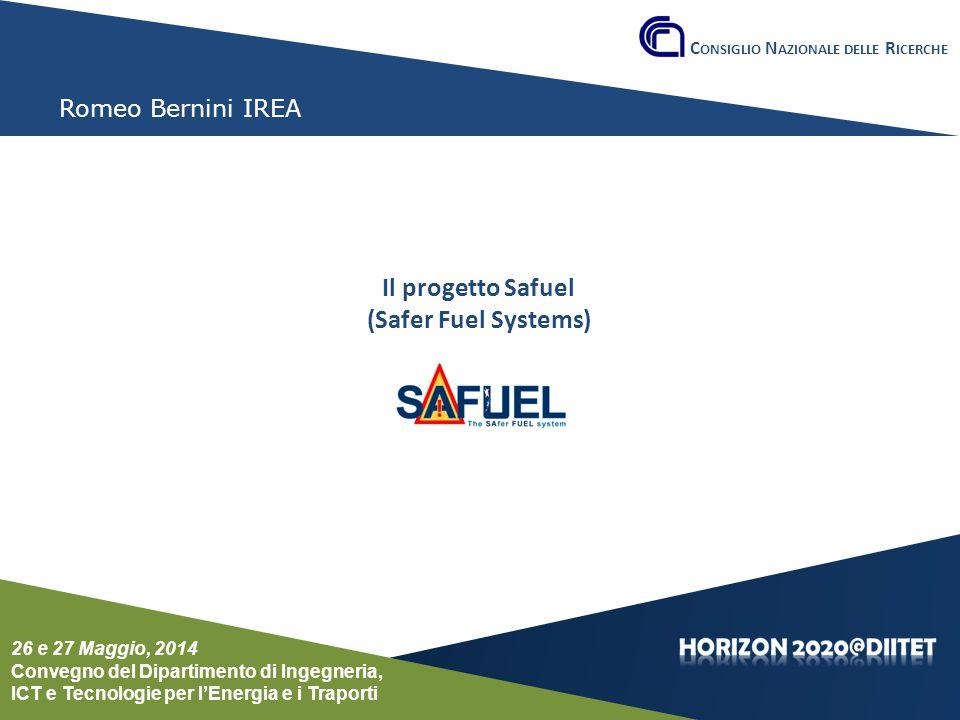 Conferenza del Dipartimento DIITET 26 e 27 maggio 2014 Romeo Bernini IREA Il progetto Safuel (Safer Fuel Systems) C ONSIGLIO N AZIONALE DELLE R ICERCHE 26 e 27 Maggio, 2014 Convegno del Dipartimento di Ingegneria, ICT e Tecnologie per l'Energia e i Traporti