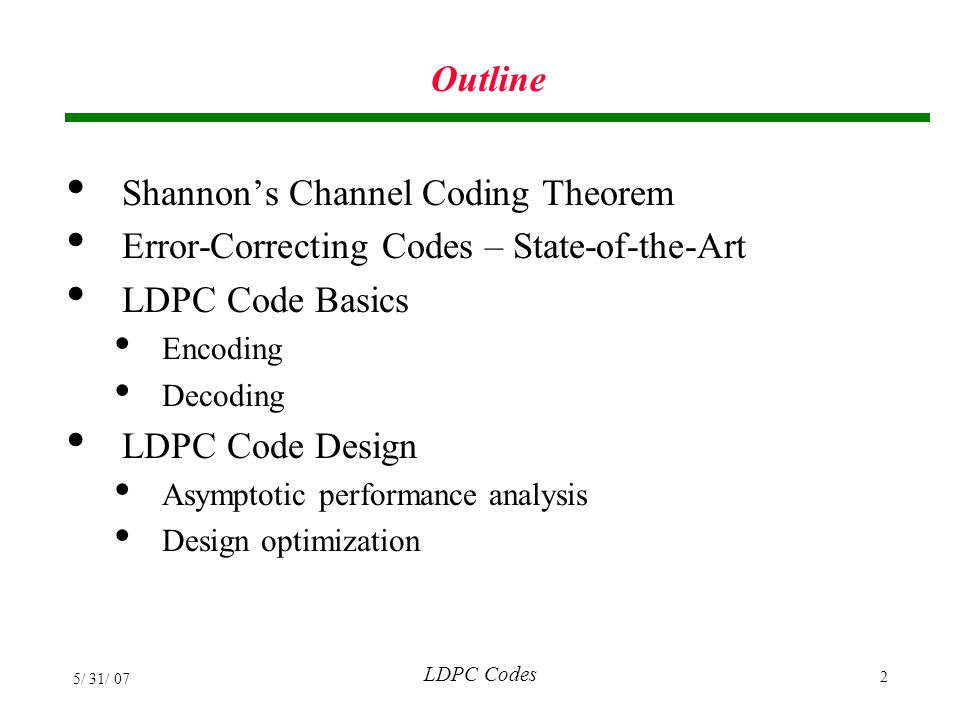 LDPC Codes 5/ 31/ 07 3 Outline EXIT Chart Analysis Applications Binary Erasure Channel Binary Symmetric Channel AWGN Channel Rayleigh Fading Channel Partial-Response Channel Basic References
