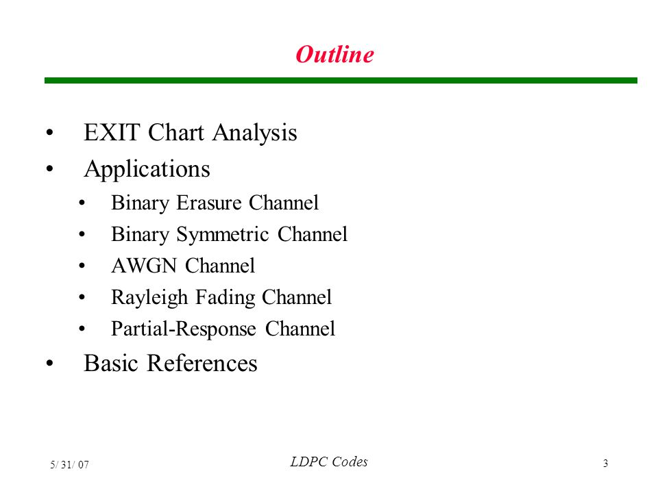 LDPC Codes 5/ 31/ 07 134 Rayleigh Fading Channels Hou, et al., 2001 R=1/2, (3,6)