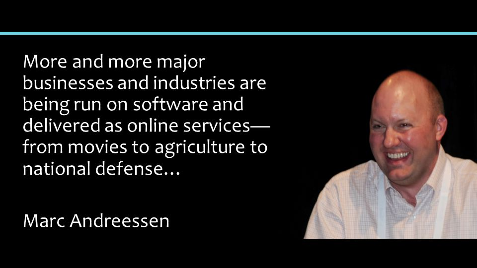 More and more major businesses and industries are being run on software and delivered as online services— from movies to agriculture to national defense… Marc Andreessen