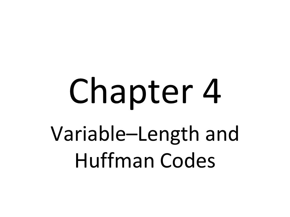 Chapter 4 Variable–Length and Huffman Codes