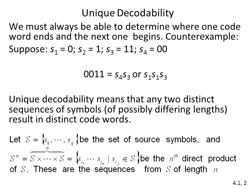 Unique Decodability We must always be able to determine where one code word ends and the next one begins.