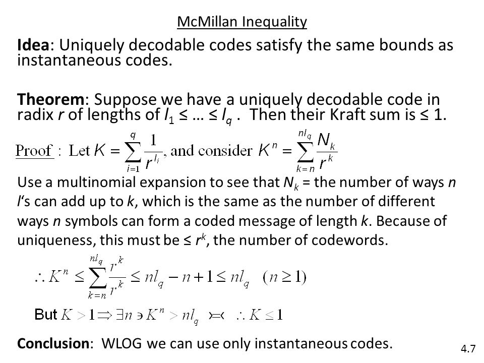 McMillan Inequality Idea: Uniquely decodable codes satisfy the same bounds as instantaneous codes.