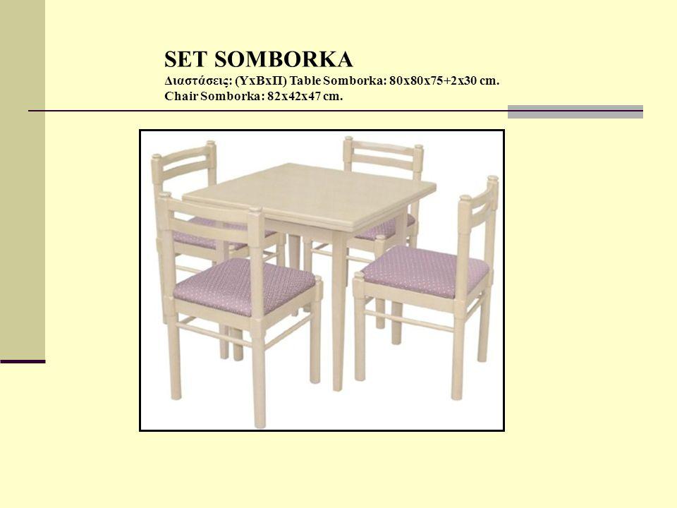 SET SOMBORKA Διαστάσεις: (ΥxBxΠ) Table Somborka: 80x80x75+2x30 cm. Chair Somborka: 82x42x47 cm.