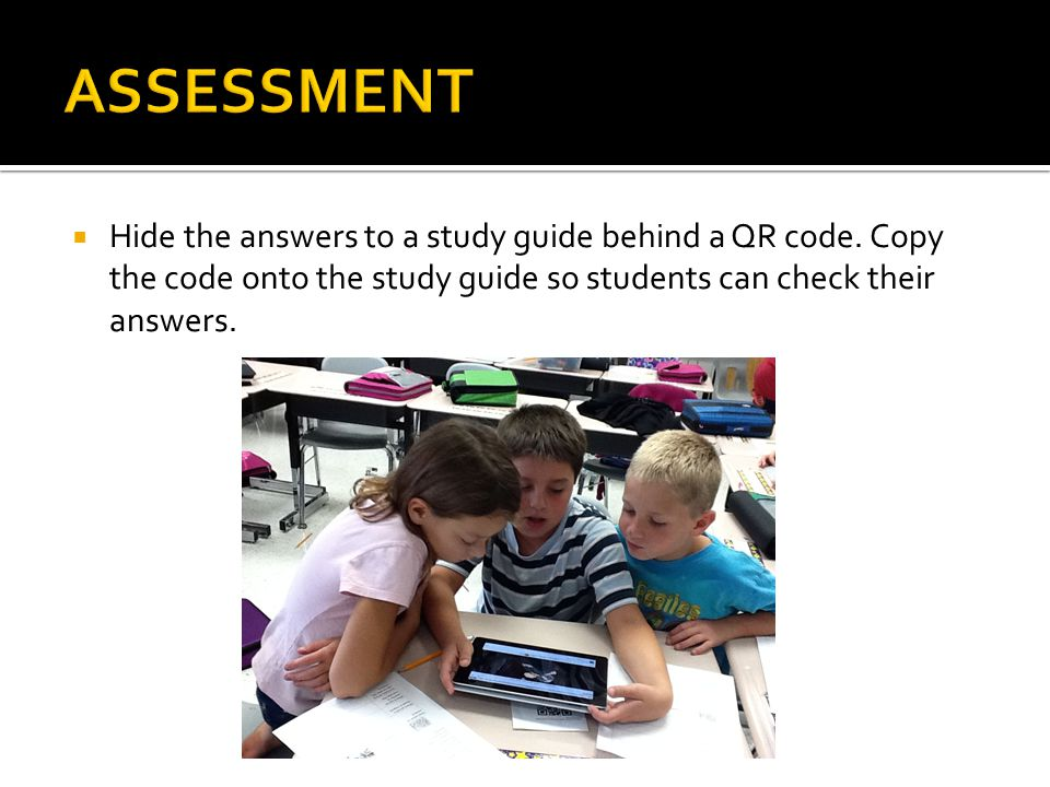  Hide the answers to a study guide behind a QR code.