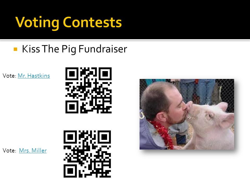  Kiss The Pig Fundraiser Vote: Mr. HastkinsMr. Hastkins Vote: Mrs. MillerMrs. Miller