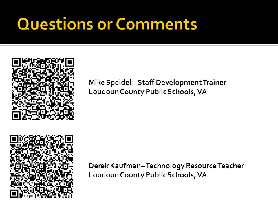 Mike Speidel – Staff Development Trainer Loudoun County Public Schools, VA Derek Kaufman– Technology Resource Teacher Loudoun County Public Schools, VA