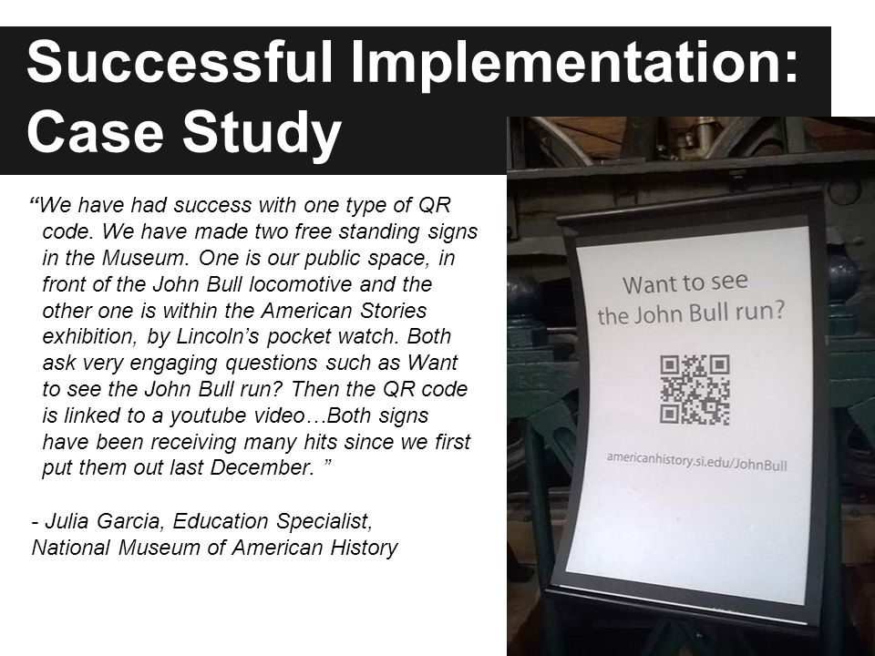 Successful Implementation: Case Study We have had success with one type of QR code.