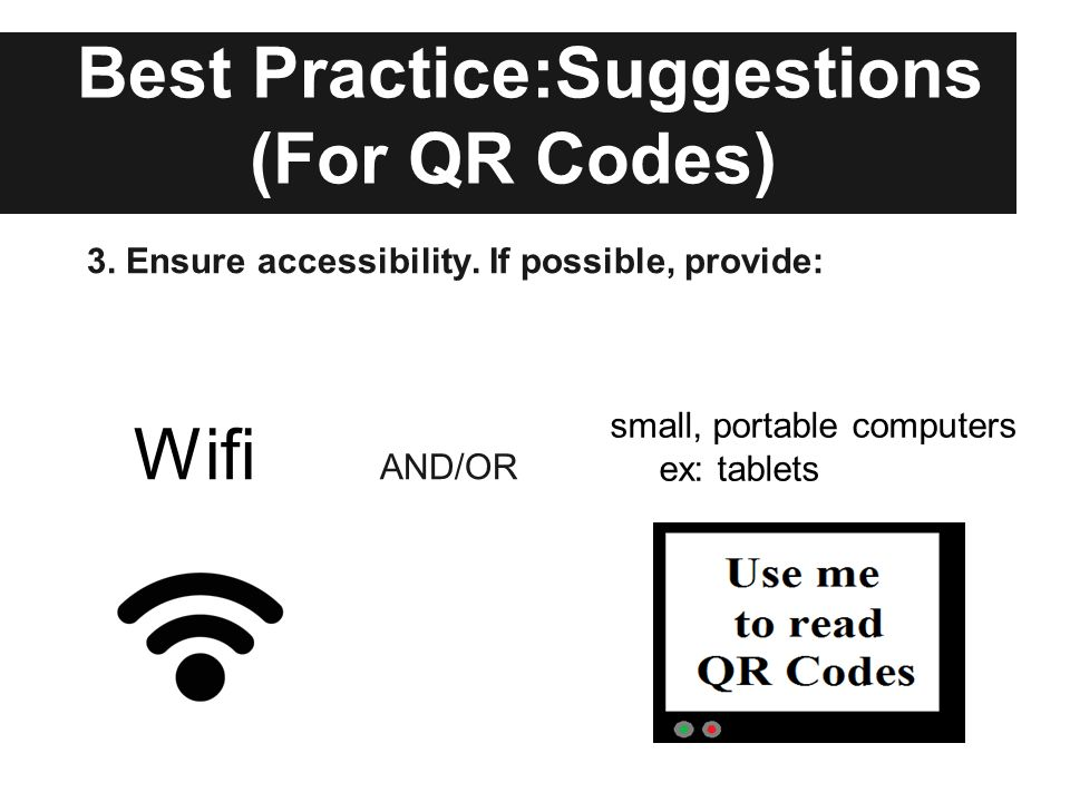 Best Practice:Suggestions (For QR Codes) 3. Ensure accessibility.