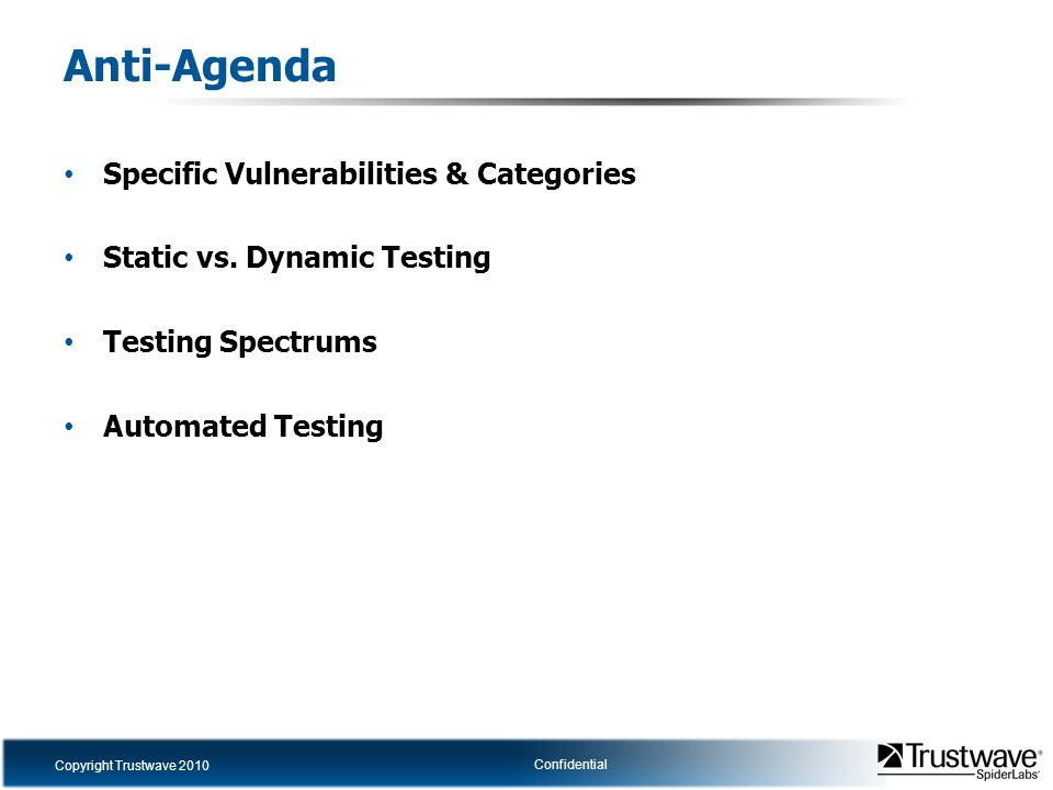 Copyright Trustwave 2010 Confidential Anti-Agenda Specific Vulnerabilities & Categories Static vs.