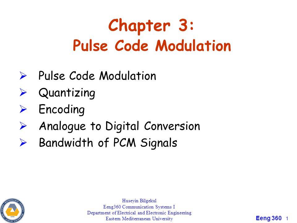 Eeng 360 1 Chapter 3: Pulse Code Modulation  Pulse Code Modulation  Quantizing  Encoding  Analogue to Digital Conversion  Bandwidth of PCM Signal