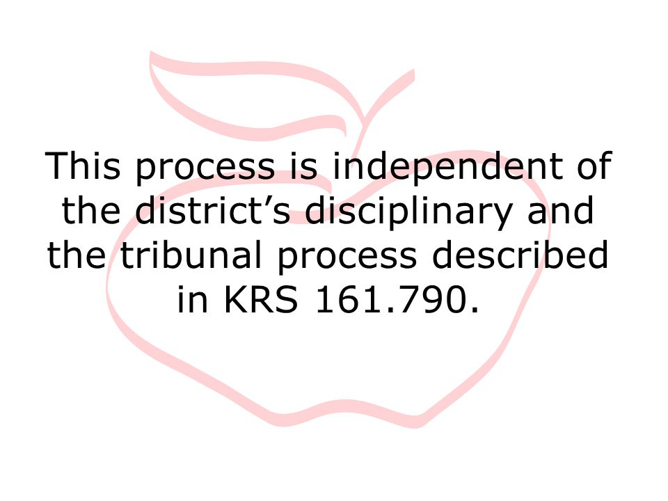 This process is independent of the district's disciplinary and the tribunal process described in KRS 161.790.